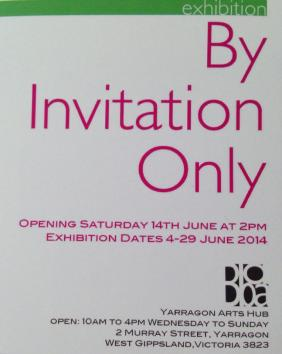 By Invitation Only - Group show, Yarragon Arts Hub 4th - 29th June 2014
